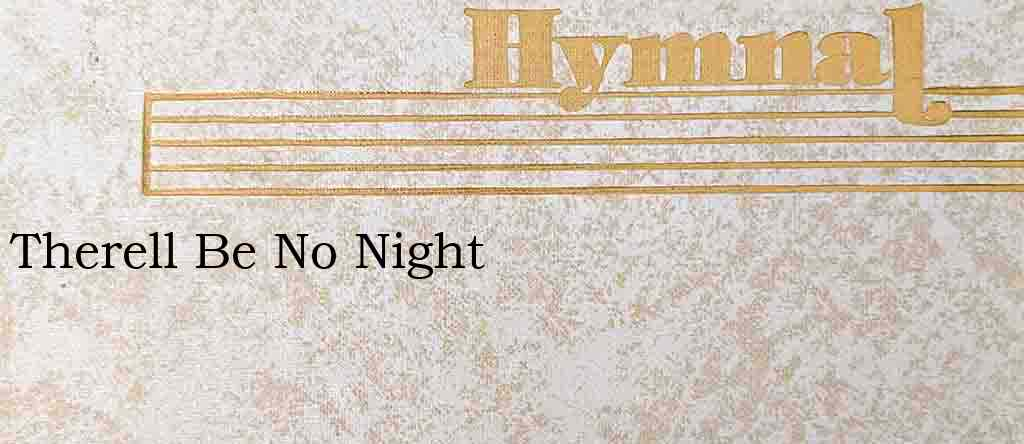 Therell Be No Night – Hymn Lyrics