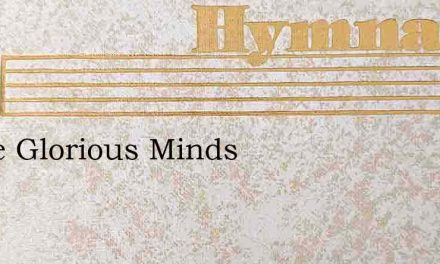 These Glorious Minds – Hymn Lyrics