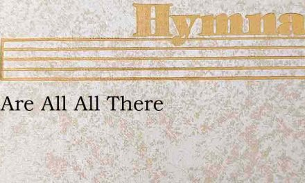 They Are All All There – Hymn Lyrics