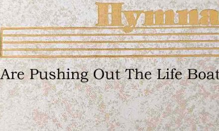 They Are Pushing Out The Life Boat – Hymn Lyrics