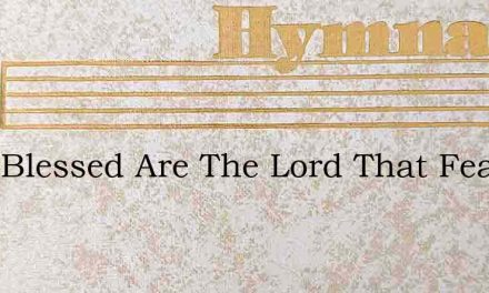 They Blessed Are The Lord That Fear – Hymn Lyrics