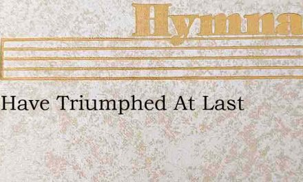 They Have Triumphed At Last – Hymn Lyrics