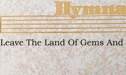They Leave The Land Of Gems And Gold – Hymn Lyrics