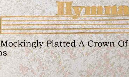 They Mockingly Platted A Crown Of Thorns – Hymn Lyrics