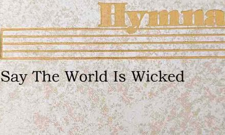 They Say The World Is Wicked – Hymn Lyrics