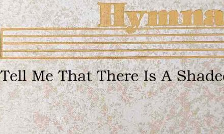 They Tell Me That There Is A Shaded Vale – Hymn Lyrics