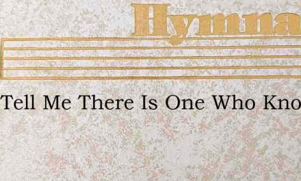 They Tell Me There Is One Who Knows My N – Hymn Lyrics