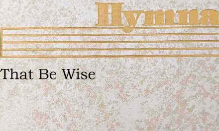 They That Be Wise – Hymn Lyrics
