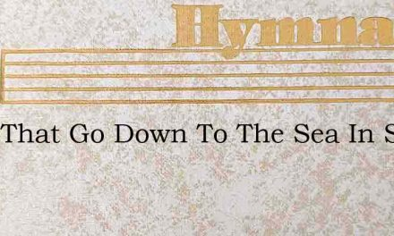They That Go Down To The Sea In Ships – Hymn Lyrics