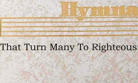 They That Turn Many To Righteousness – Hymn Lyrics