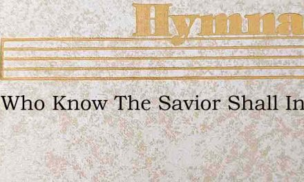 They Who Know The Savior Shall In Him Be – Hymn Lyrics