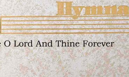 Thine O Lord And Thine Forever – Hymn Lyrics