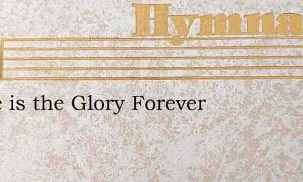 Thine is the Glory Forever – Hymn Lyrics