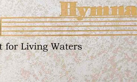 Thirst for Living Waters – Hymn Lyrics