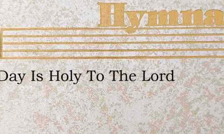 This Day Is Holy To The Lord – Hymn Lyrics
