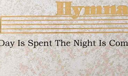 This Day Is Spent The Night Is Come – Hymn Lyrics
