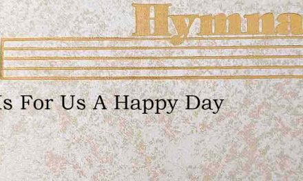This Is For Us A Happy Day – Hymn Lyrics