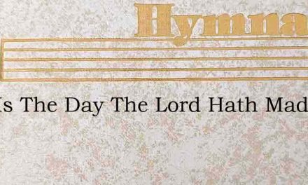 This Is The Day The Lord Hath Made A Day – Hymn Lyrics