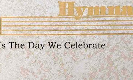 This Is The Day We Celebrate – Hymn Lyrics
