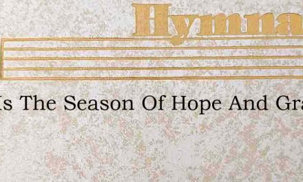 This Is The Season Of Hope And Grace – Hymn Lyrics