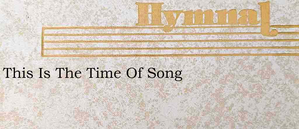 This Is The Time Of Song – Hymn Lyrics