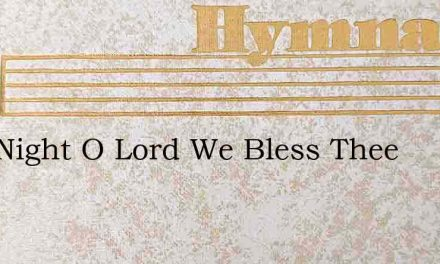 This Night O Lord We Bless Thee – Hymn Lyrics
