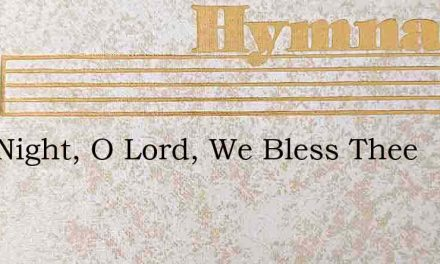This Night, O Lord, We Bless Thee – Hymn Lyrics