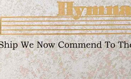 This Ship We Now Commend To Thee – Hymn Lyrics