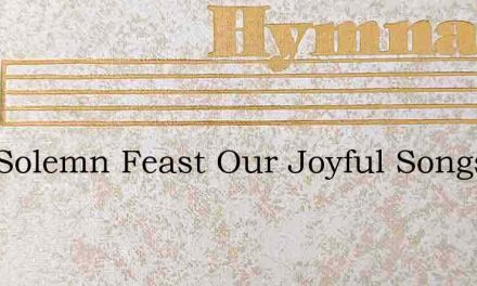 This Solemn Feast Our Joyful Songs Inspi – Hymn Lyrics