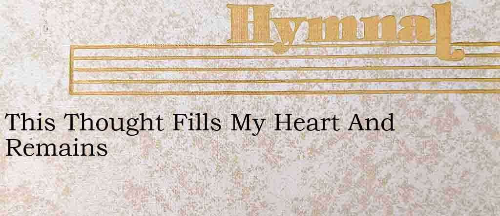 This Thought Fills My Heart And Remains – Hymn Lyrics