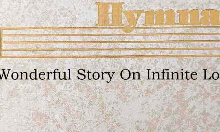 This Wonderful Story On Infinite Love – Hymn Lyrics