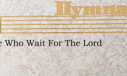 Those Who Wait For The Lord – Hymn Lyrics