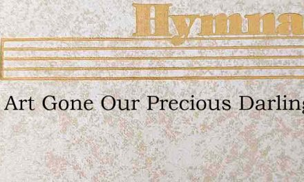 Thou Art Gone Our Precious Darling – Hymn Lyrics