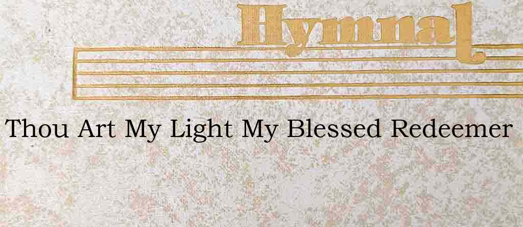 Thou Art My Light My Blessed Redeemer – Hymn Lyrics
