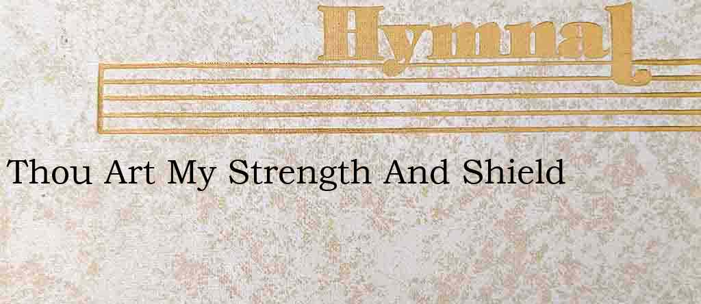 Thou Art My Strength And Shield – Hymn Lyrics