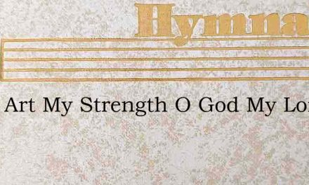 Thou Art My Strength O God My Lord – Hymn Lyrics