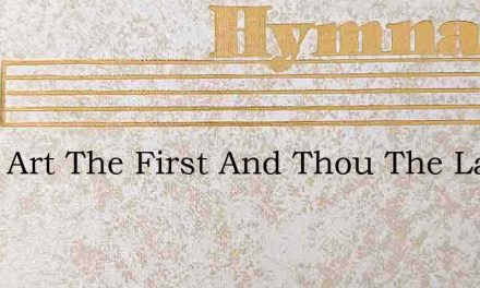 Thou Art The First And Thou The Last – Hymn Lyrics