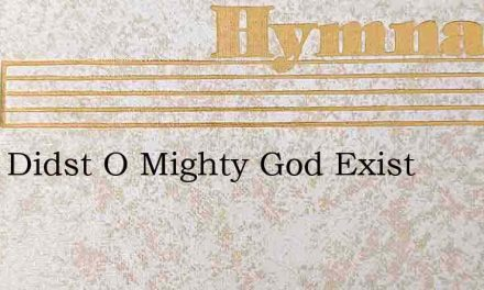 Thou Didst O Mighty God Exist – Hymn Lyrics