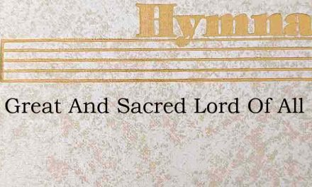 Thou Great And Sacred Lord Of All – Hymn Lyrics