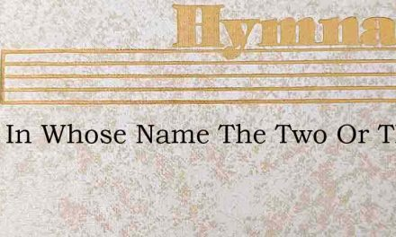 Thou In Whose Name The Two Or Three – Hymn Lyrics