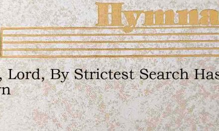 Thou, Lord, By Strictest Search Hast Known – Hymn Lyrics
