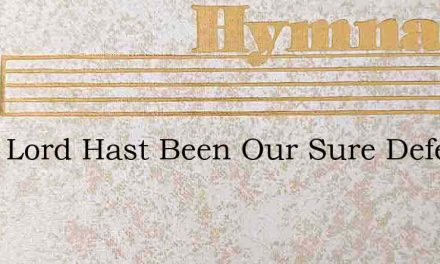 Thou Lord Hast Been Our Sure Defense – Hymn Lyrics
