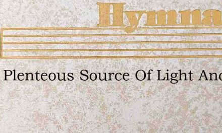 Thou Plenteous Source Of Light And Love – Hymn Lyrics