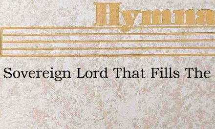 Thou Sovereign Lord That Fills The Earth – Hymn Lyrics
