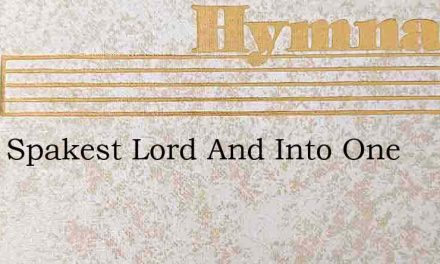Thou Spakest Lord And Into One – Hymn Lyrics