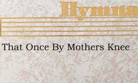 Thou That Once By Mothers Knee – Hymn Lyrics