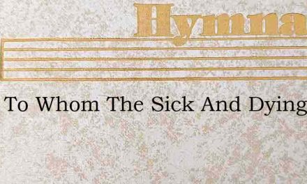 Thou To Whom The Sick And Dying – Hymn Lyrics