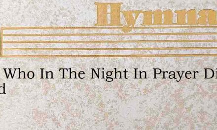 Thou Who In The Night In Prayer Didst Spend – Hymn Lyrics