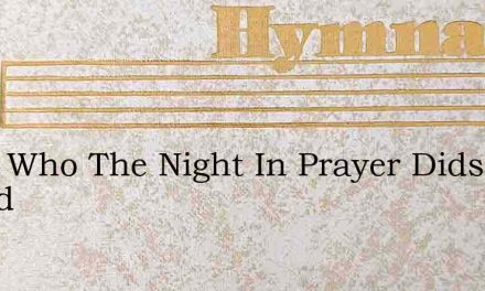 Thou Who The Night In Prayer Didst Spend – Hymn Lyrics