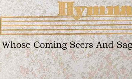 Thou Whose Coming Seers And Sages – Hymn Lyrics